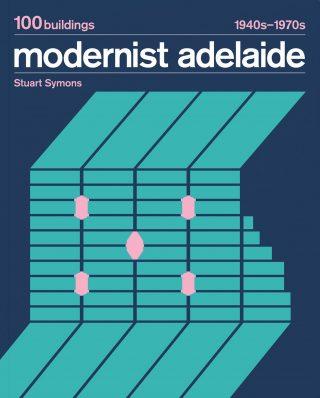 Modernist Adelaide by Stuart Symons